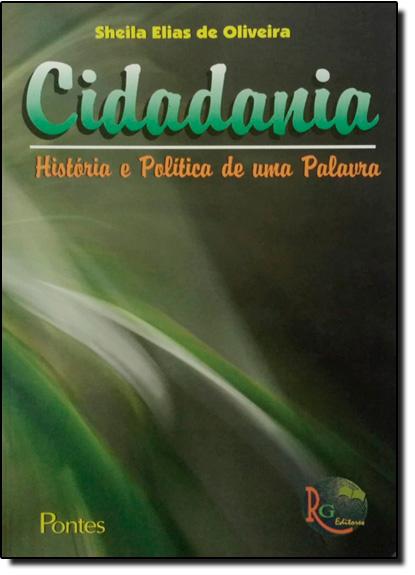 Cidadania : História e Política de Uma Palavra, livro de Sheilas Elias de Oliveira