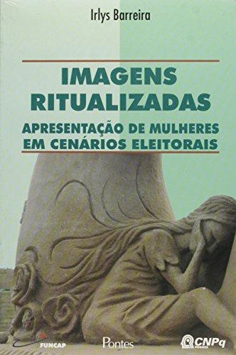 Imagens Ritualizadas - Apresentacao De Mulheres Em Cenarios Eleitorais, livro de
