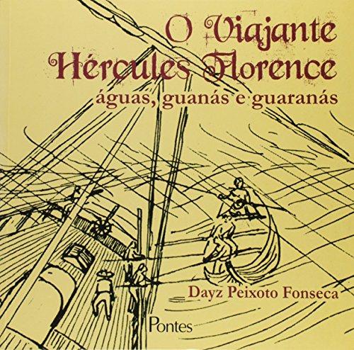 O viajante Hércules Florence - Águas, guanás e guaranás, livro de Dayz Peixoto Fonseca