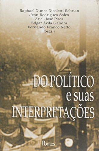 Do político e suas interpretações, livro de Raphael Nunes Nicoletti Sebrian, Jean Rodrigues Sales, Ariel José Pires, Edgar Ávila Gandra, Fernando Franco Netto (Orgs.)