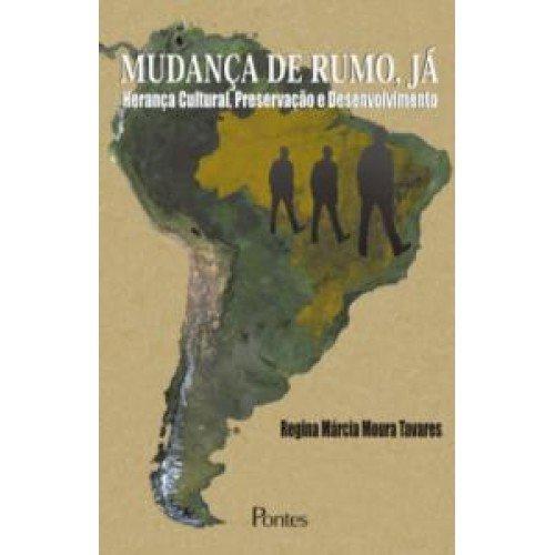 MUDANÇA DE RUMO, JÁ - Herança cultural, preservação e desenvolvimento, livro de Regina Marcia Moura Tavares