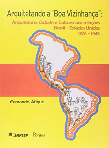 """Arquitetando a """"Boa Vizinhança"""": Arquitetura, Cidade e Cultura nas relações Brasil-Estados Unidos 1876-1945, livro de Fernando Atique"""