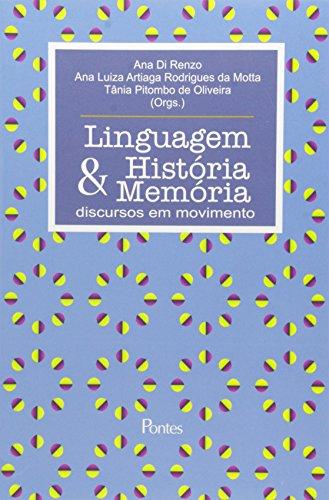 Linguagem  Historia e Memoria: Discursos em Movimento, livro de Ana di Renzo | Ana Luiza Artiaga | Tânia Pitombo