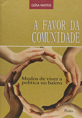 A Favor da Comunidade. Modos de Viver a Politica no Bairro, livro de Geisa Mattos