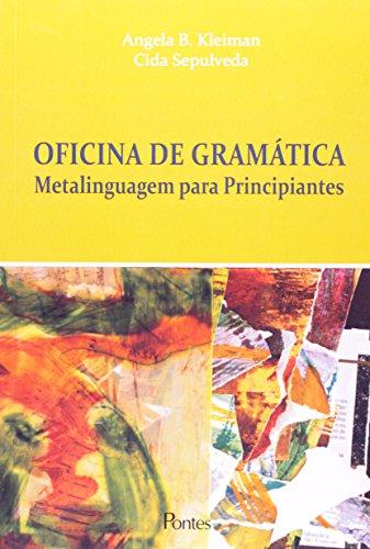 Oficina de Gramática - Metalinguagem Para Principiantes, livro de Cida Kleiman, Angela B. Sepulveda