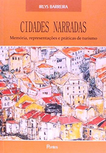 Cidades Narradas. Memória, Representações e Práticas de Turismo, livro de Irlys Barreira