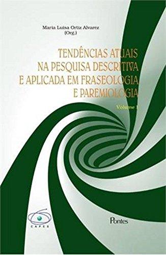 Tendências Atuais na Pesquisa Descrita e Aplicada em Fraseologia e Paremiologia - Vol.1, livro de Maria Luisa Ortiz Alvares