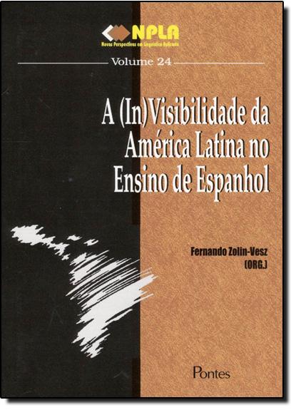 InVisibilidade da América Latina no Ensino de Espanhol, A, livro de Fernando Zolin Vesz