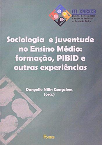 Sociologia e Juventude no Ensino Médio. Formação, Pibid e Outras Experiências, livro de Danyelle Nilin Gonçalves