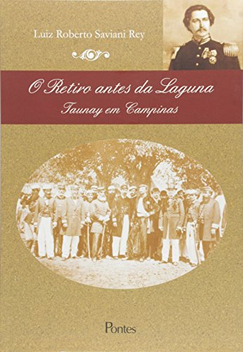 Retiro Antes Da Laguna - Taunay Em Campinas, livro de Rey  Luiz Roberto Saviani