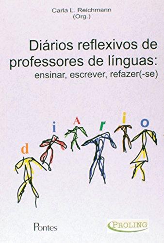 Diários Reflexivos de Professores de Línguas: Ensinar, Escrever, Refazer-se, livro de Carla L. Reichmann