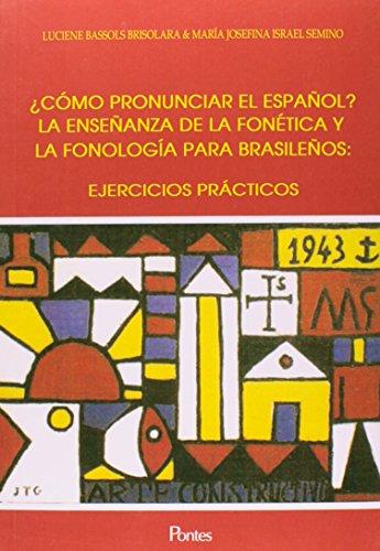 Cómo Pronunciar El Espanol ? La Ensenanza de La Fonética y La Fonología Para Brasilenos: Ejercicios Prácticos, livro de