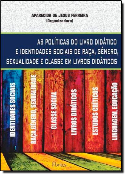 Políticas do Livro Didático e Identidades Sociais de Raça, Gênero, Sexualidade e Classe em Livros Didáticos, livro de Aparecida de Jesus Ferreira