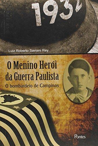 O Menino Herói da Guerra Paulista. O Bombardeio de Campinas, livro de Luiz Roberto Saviani Rey
