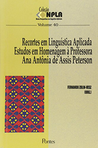 Recortes em Linguística Aplicada: Estudos em Homenagem À Professora Ana Antônia de Assis Peterson, livro de Fernando Zolin Vesz