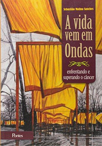Vida em Ondas, A: Enfrentando e Superando o Câncer, livro de Sebastião Molina Sanches