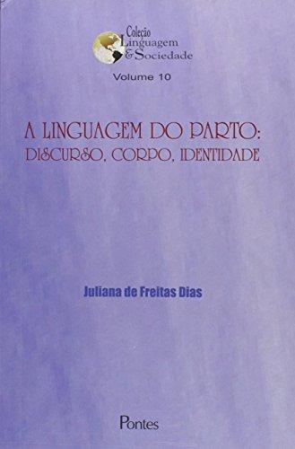 A Linguagem do Parto. Discurso, Corpo e Identidade - Volume 10. Coleção Linguagem e Sociedade, livro de Juliana de Freitas Dias