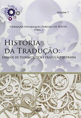História da Tradução. Ensaios de Teoria Crítica e Tradução Literária - Volume 1, livro de Germana Henriques Pereira de Souza
