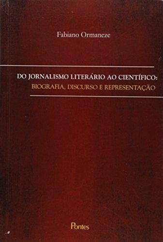 Do Jornalismo Literário ao Científico: Biografia, Discurso e Representação, livro de Fabiano Ormaneze