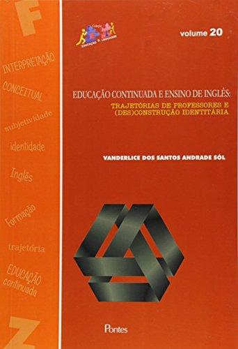 Educação Continuada e Ensino de Inglês: Trajetórias de Professores e ( Des ) Construção Identitária , livro de Vanderlice dos Santos Andrade Sól