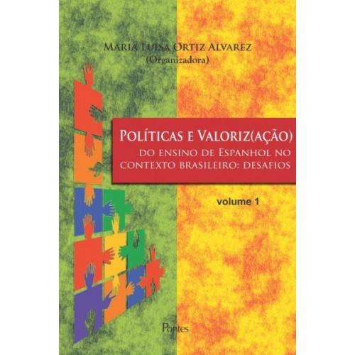 Políticas e Valoriz(ação) do ensino de Espanhol no contexto brasileiro: desafios (vol. 1), livro de Maria Luisa Ortiz Alvarez