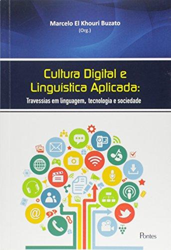 Cultura Digital e Linguística Aplicada: Travessias de Linguagem, Tecnologia e Sociedade, livro de Marcelo El Khouri Buzato