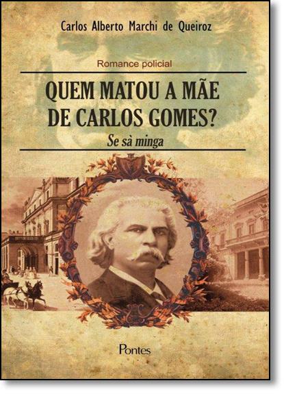 Quem Matou a Mãe de Carlos Gomes?, livro de Carlos Alberto Marchi de Queiroz