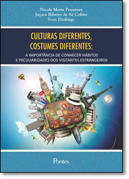 Culturas Diferentes, Costumes Diferentes: A Importância de Conhecer Hábitos e Peculiaridades dos Visitantes Estrnageir, livro de Nicola Maria Peuntner
