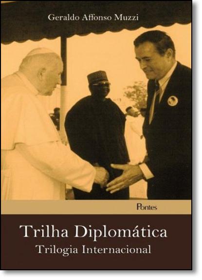 Trilha Diplomática: Trilogia Internacional, livro de Geraldo Affonso Muzzi