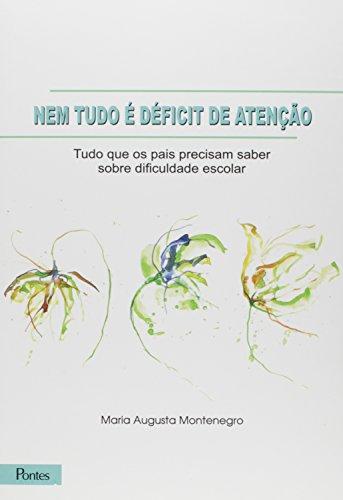 Nem Tudo É Déficit de Atenção. Tudo que os Pais Precisam Saber Sobre Dificuldade Escolar, livro de Maria Augusta Montenegro
