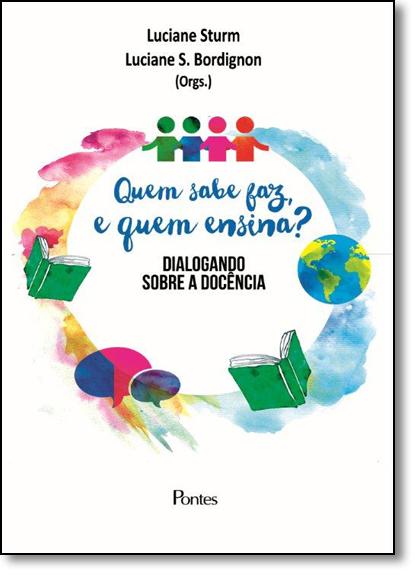 Quem Sabe Faz, e Quem Ensina?: Dialogando Sobre a Docência, livro de Luciane Sturm
