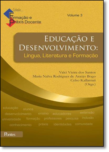 Educação e Desenvolvimento: Língua, Literatura e Formação - Vol.3 - Coleção Formação e Práxis Docente, livro de Valci Vieira dos Santos