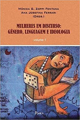 Mulheres em discurso: gênero, linguagem e ideologia - vol. 1, livro de Mónica G. Zoppi Fontana, Ana Josefina Ferrari (orgs.)
