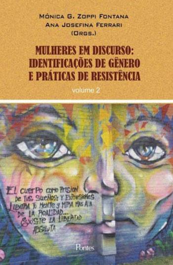Mulheres em discurso: identificações de gênero e práticas de resistência - vol. 2, livro de Mónica G. Zoppi Fontana, Ana Josefina Ferrari (orgs.)