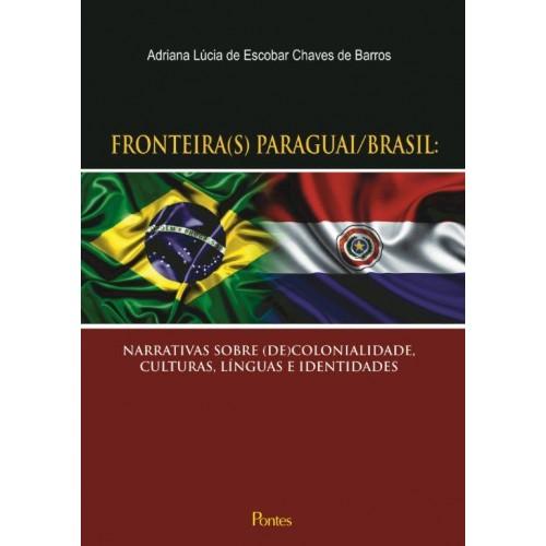 Fronteiras Paraguai Brasil - Narrativas Sobre de Colonialidades, Culturas, Línguas e Identidades, livro de Adriana Lúcia de Escobar Chaves de Barros