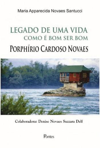 Legado de uma vida. Como é bom ser bom, livro de Porphírio Cardoso Novaes