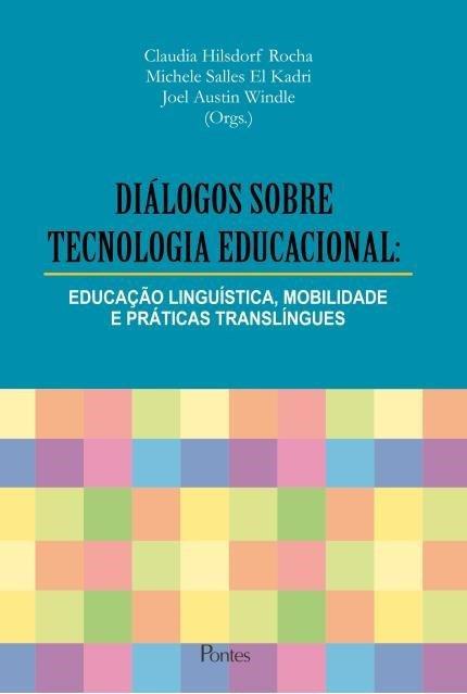 Diálogo Sobre Tecnologia Educacional. Educação Linguística, Mobilidade e Práticas Translíngues, livro de Claudia Hildorf Rocha