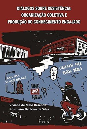 Diálogos Sobre Resistência. Organização Coletiva e Produção do Conhecimento Engajado, livro de Viviane de Melo Resende