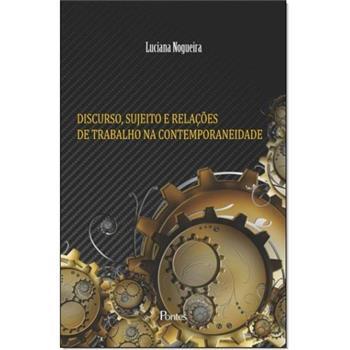 Discurso, Sujeito e Relações de Trabalho na Contemporaneidade, livro de Luciana Nogueira