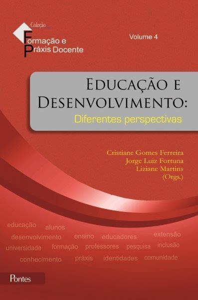 Educação e Desenvolvimento: Diferentes Perspectivas - Vol.4 - Coleção Formação e Práxis Docente, livro de Cristiane Gomes Ferreira