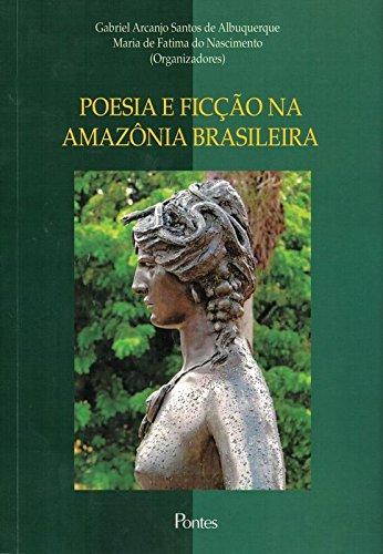 Poesia e ficção na amazônia brasileira, livro de Gabriel Arcanjo Santos de Albuquerque, Maria de Fatima do Nascimento (Orgs.)