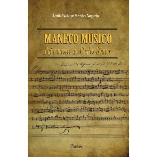 Maneco Músico. Pai e Mestre de Carlos Gomes, livro de Lenita Waldige Mendes Nogueira