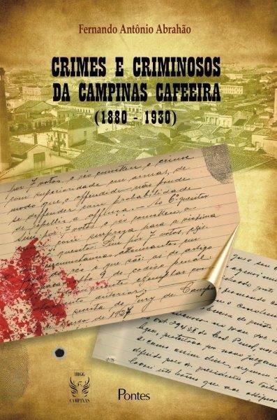 Crimes e Criminosos da Campinas Cafeeira (1880 - 1930), livro de Fernando Antônio Abrahão