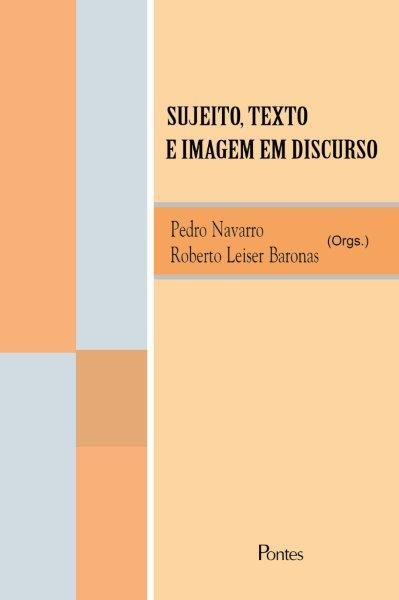 Sujeito, Texto e Imagem em Discurso, livro de Pedro Navarro, Roberto Leiser Baronas