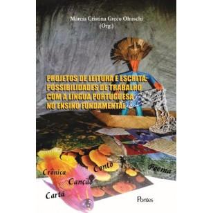 Projetos de Leitura e Escrita. Possibilidades de Trabalho com a Língua Portuguesa no Ensino Fundamental, livro de Márcia Cristina Greco Ohuschi
