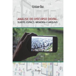 Análise do Discurso Digital. Sujeito, Espaço, Memoria e Arquivo, livro de Cristina Dias
