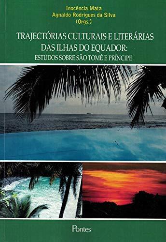 TRAJECTÓRIAS CULTURAIS E LITERÁRIAS DAS ILHAS DO EQUADOR: ESTUDOS SOBRE SÃO TOMÉ E PRÍNCIPE, livro de Inocência Mata, Agnaldo Rodrigues da Silva (Orgs.)