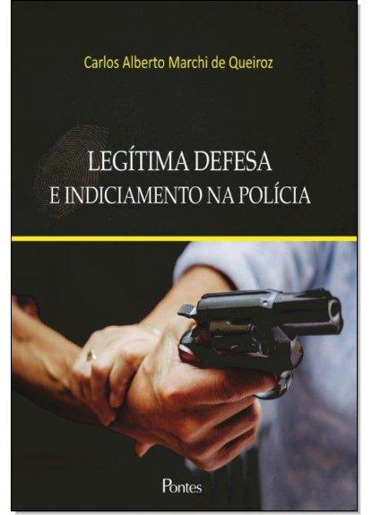 Legítima Defesa e Indiciamento na Polícia, livro de Carlos Alberto Marchi de Queiroz