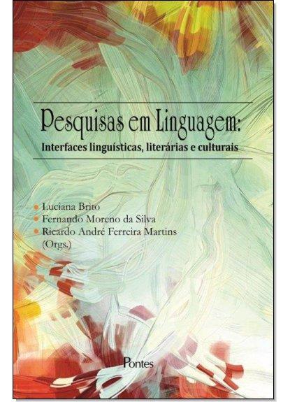 Pesquisas em linguagem - interfaces linguísticas, literárias e culturais, livro de Luciana Brito, Fernando Moreno da Silva, Ricardo André Ferreira Martins