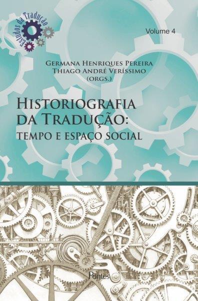 Historiografia da Tradução: Tempo e Espaço Social - Vol 04, livro de Germana Henriques Pereira, Thiago André Veríssimo